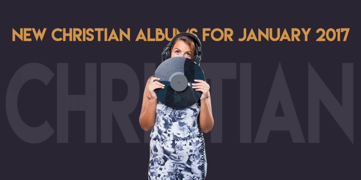 New Christian Albums for January 2017