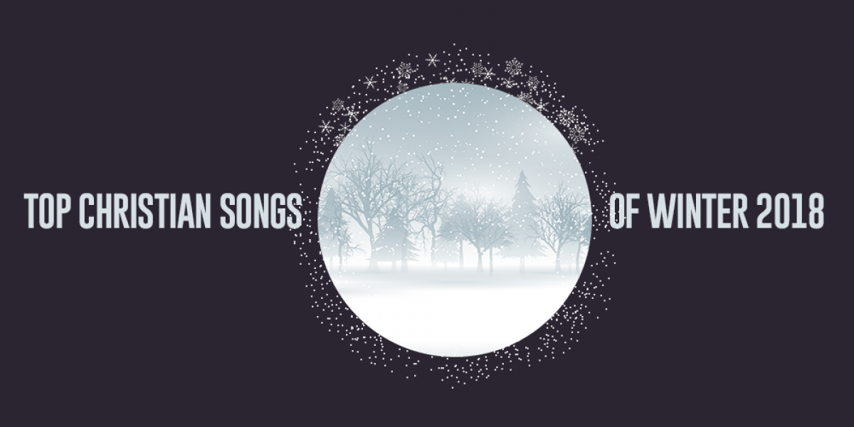 Top Christian Songs of Winter 2018