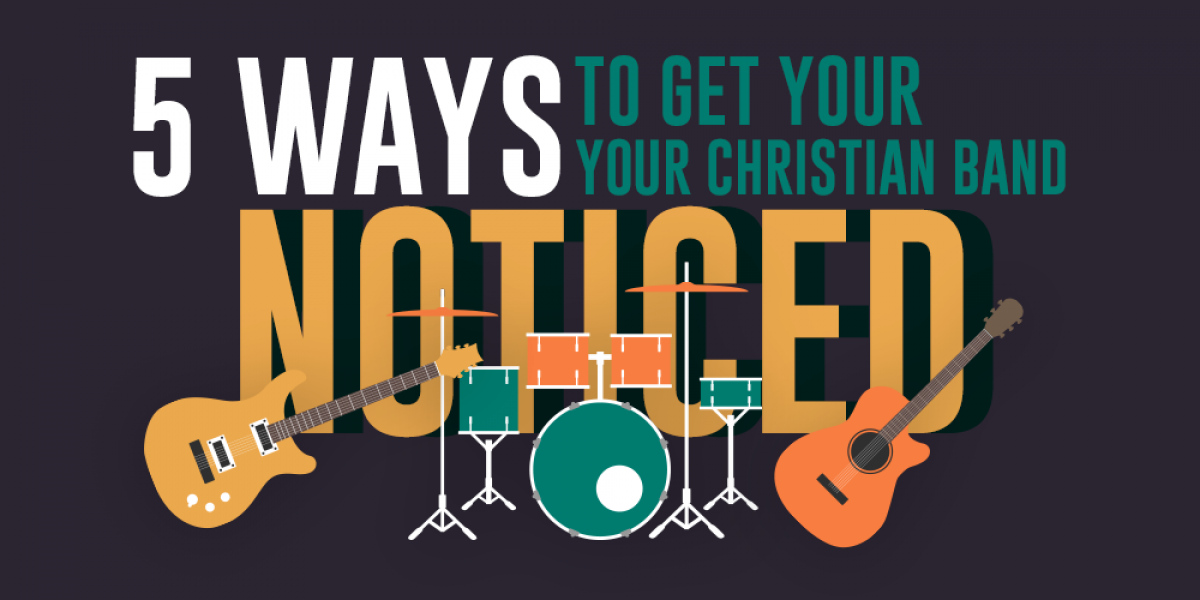 5 Ways to Get Your Christian Band Noticed