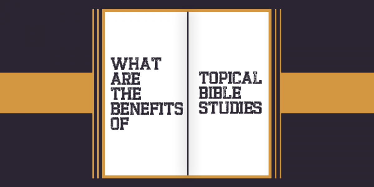 What are the Benefits of Topical Bible Studies?