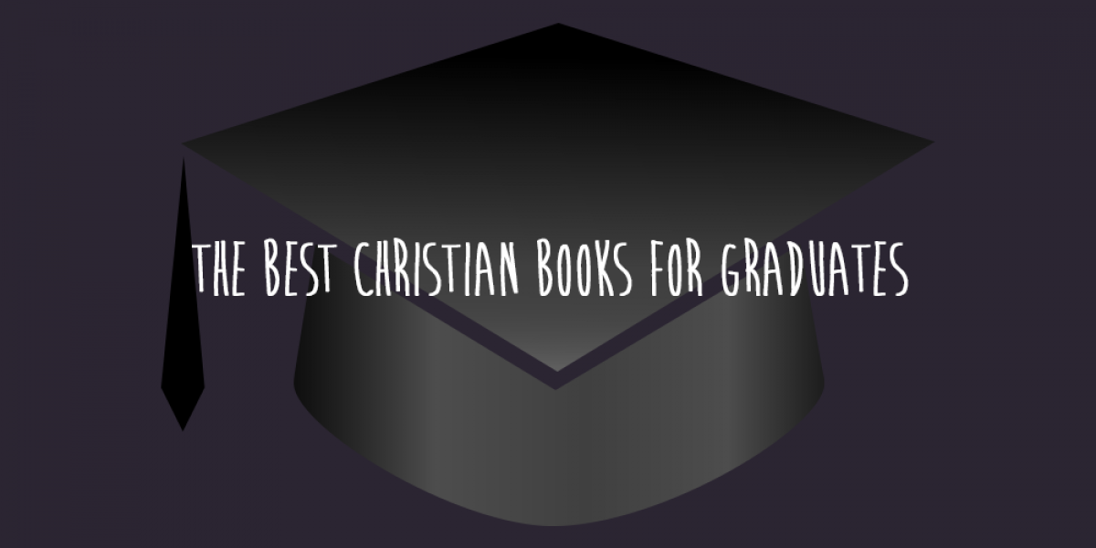 The Best Christian Books for Graduates
