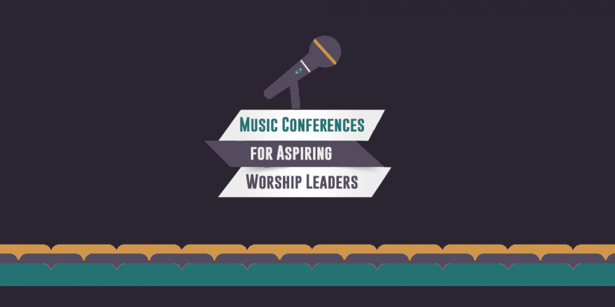 Music Conferences for Aspiring Worship Leaders
