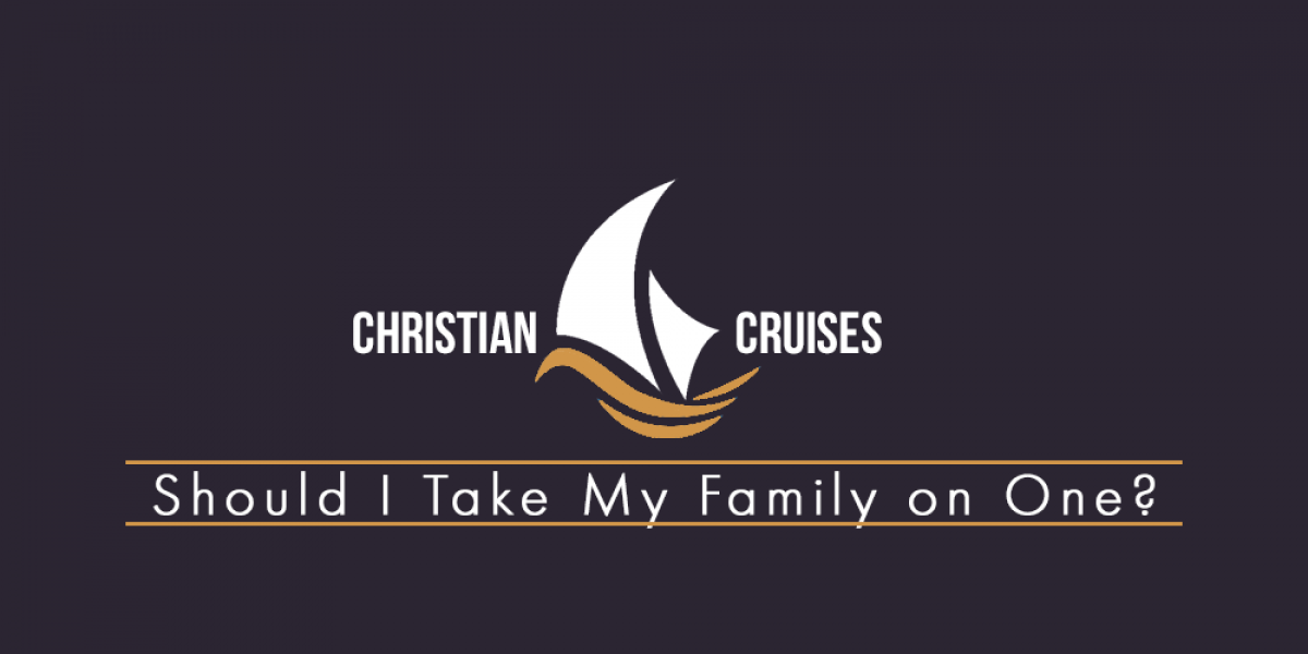 Christian Cruises: Should I Take My Family on One?