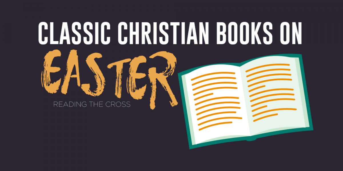 Classic Christian Books on Easter: Reading the Cross