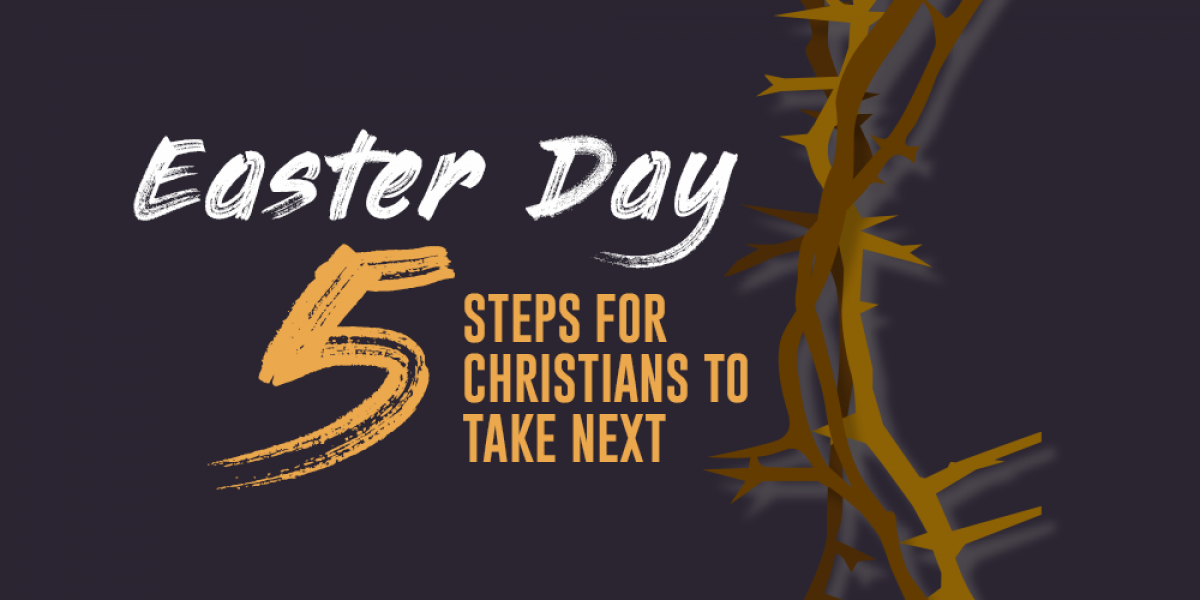 Easter Day: Five Steps for Christians to Take Next