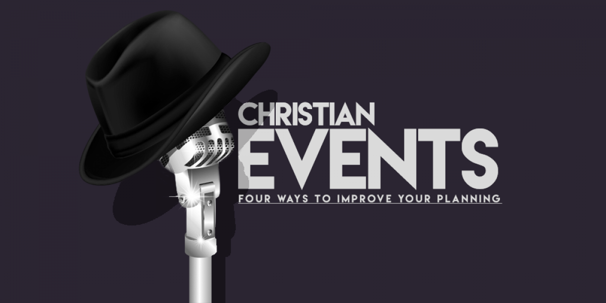 Christian Events: Four Ways to Improve Your Planning