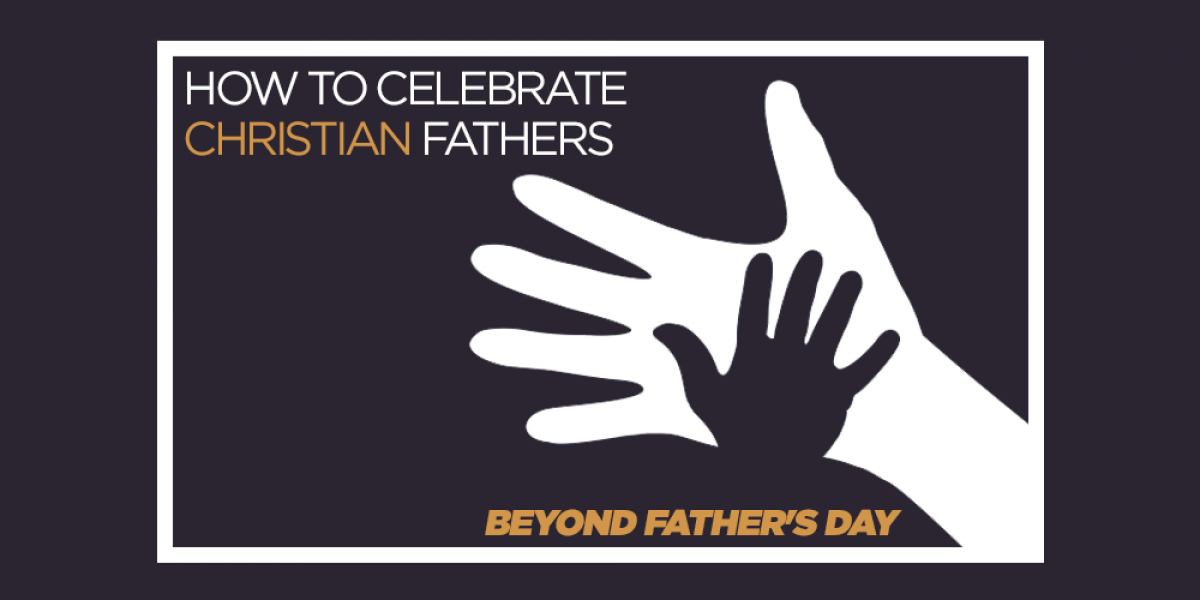 How to Celebrate Christian Fathers Beyond Father's Day