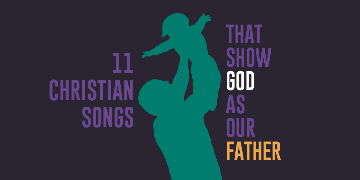 11 Christian Songs That Show God as Our Father