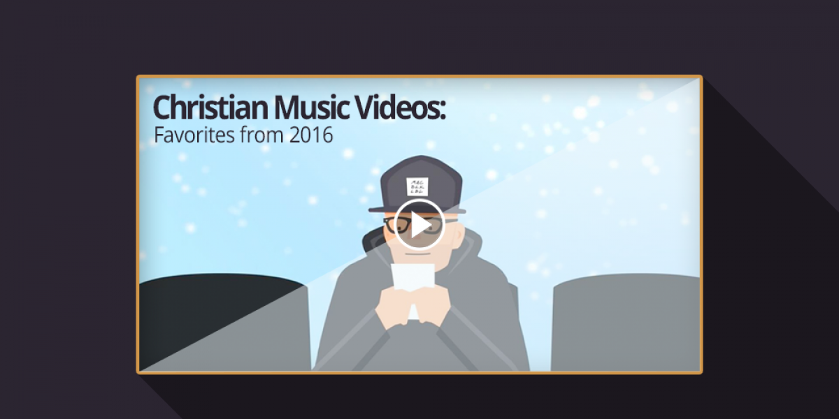 Christian Music Videos: Favorites from 2016