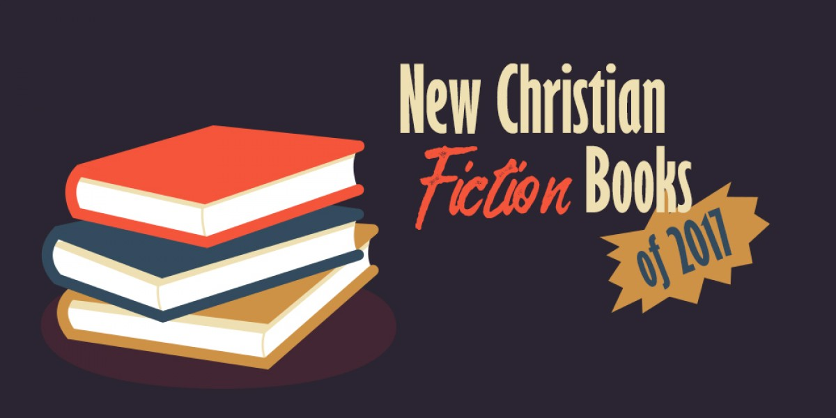 New Christian Fiction Books of 2017