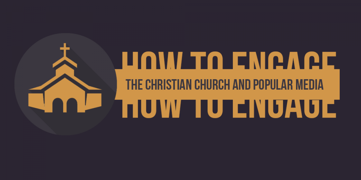 The Christian Church and Popular Media: How to Engage