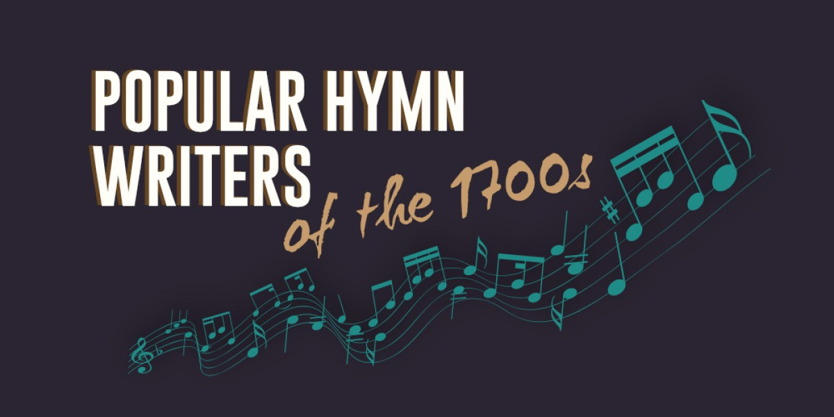 Popular Hymn Writers of the 1700s: Worship Through History