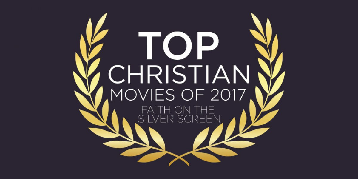 Top Christian Movies of 2017: Faith on the Silver Screen