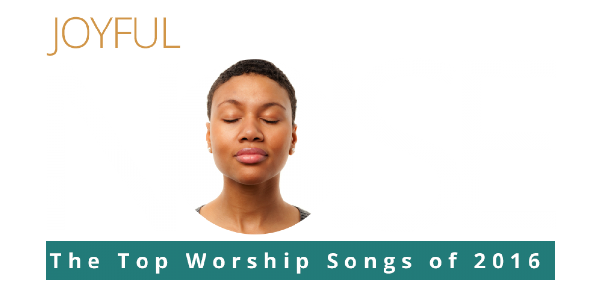 Joyful Noise: The Top Worship Songs of 2016