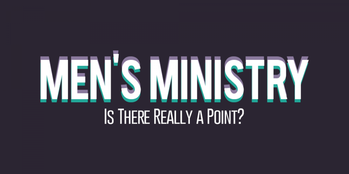 Men's Ministry: Is There Really a Point?