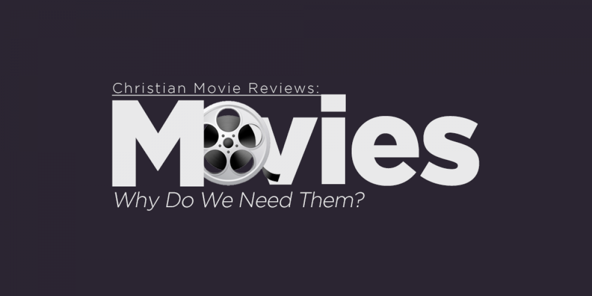 Christian Movie Reviews: Why Do We Need Them?