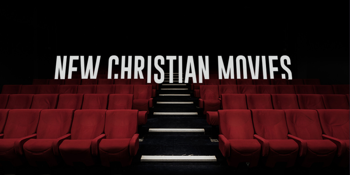 New Christian Movies of 2018: Faith and Film