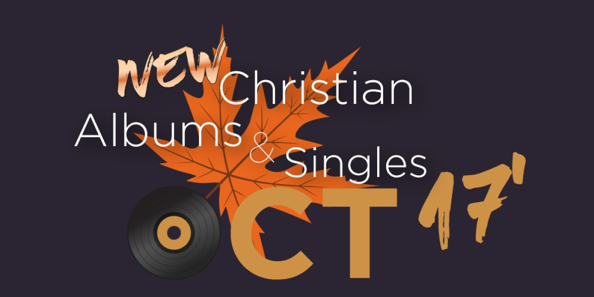 New Christian Albums and Singles of October 2017