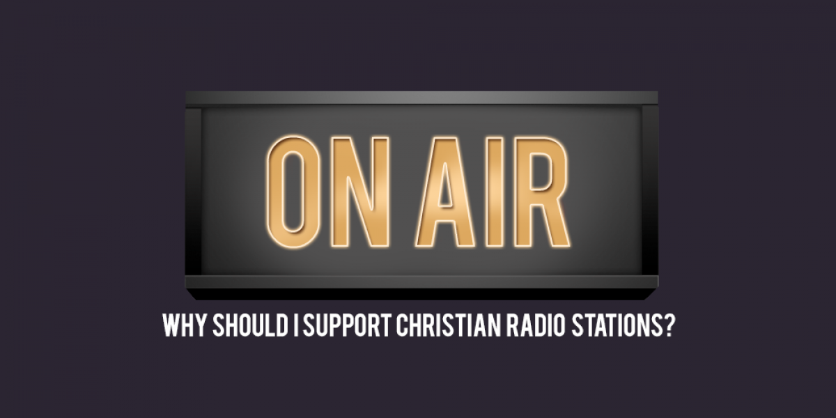 Why Should I Support Christian Radio Stations?