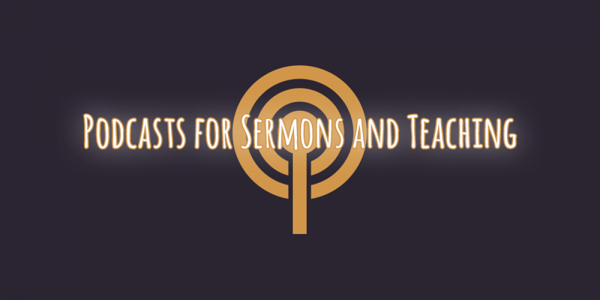 Best Christian Podcasts for Sermons and Teaching
