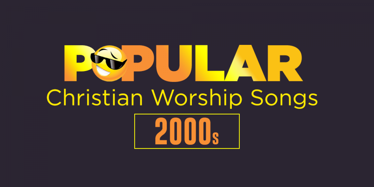 Popular Christian Worship Songs of the 2000s
