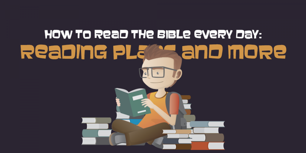 How to Read the Bible Every Day: Reading Plans and More