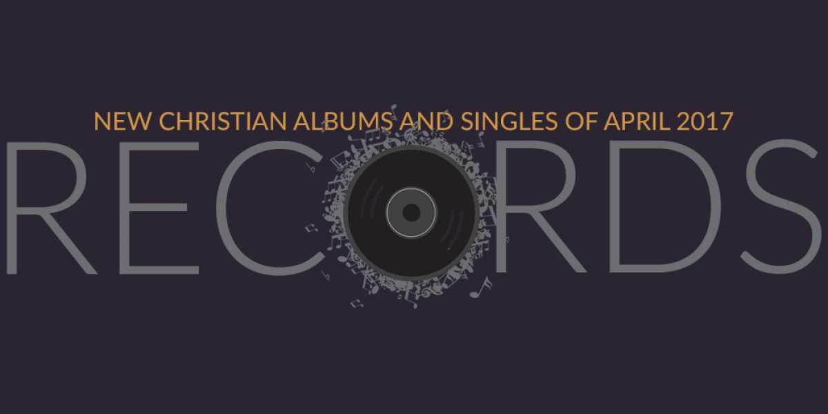 New Christian Albums and Singles of April 2017