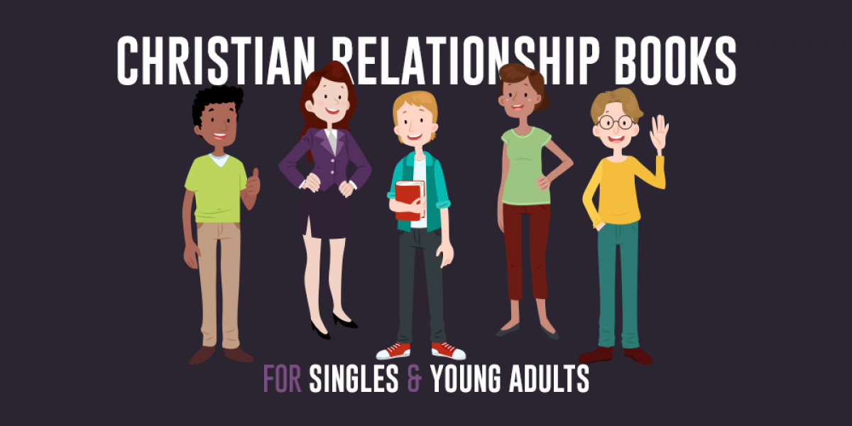 Christian Relationship Books for Singles and Young Adults