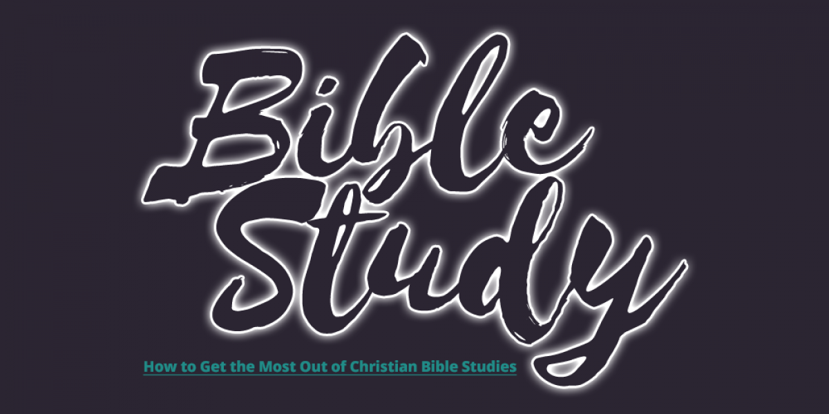 How to Get the Most Out of Christian Bible Studies