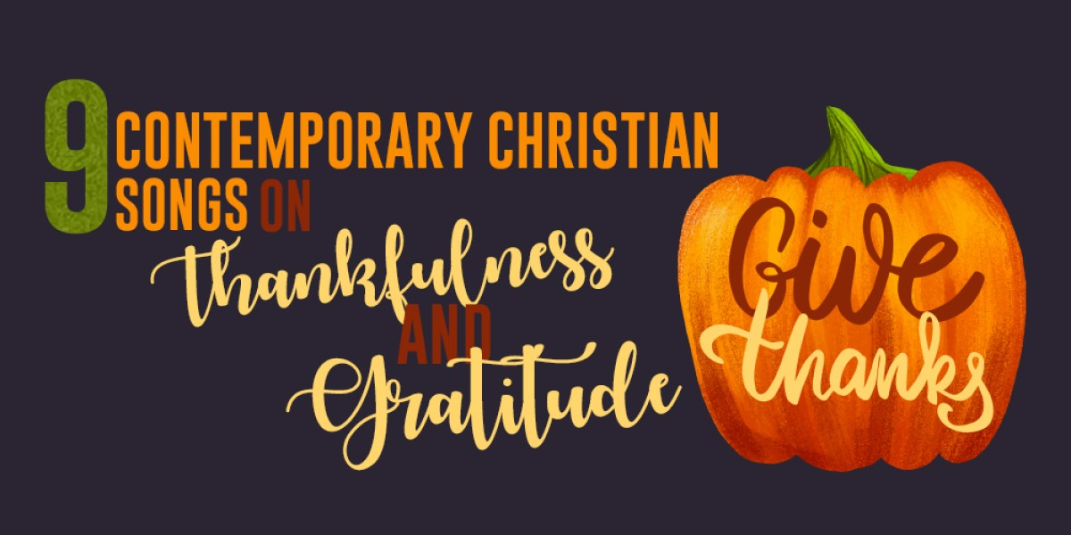 9 Contemporary Christian Songs on Thankfulness and Gratitude