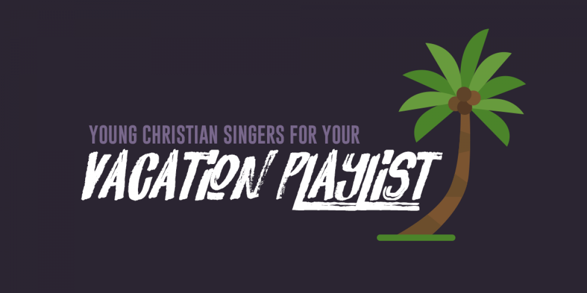 Young Christian Singers for Your Vacation Playlist