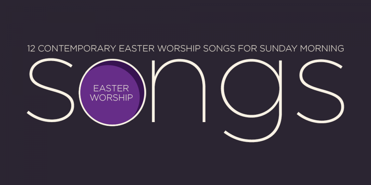 12 Contemporary Easter Worship Songs for Sunday Morning