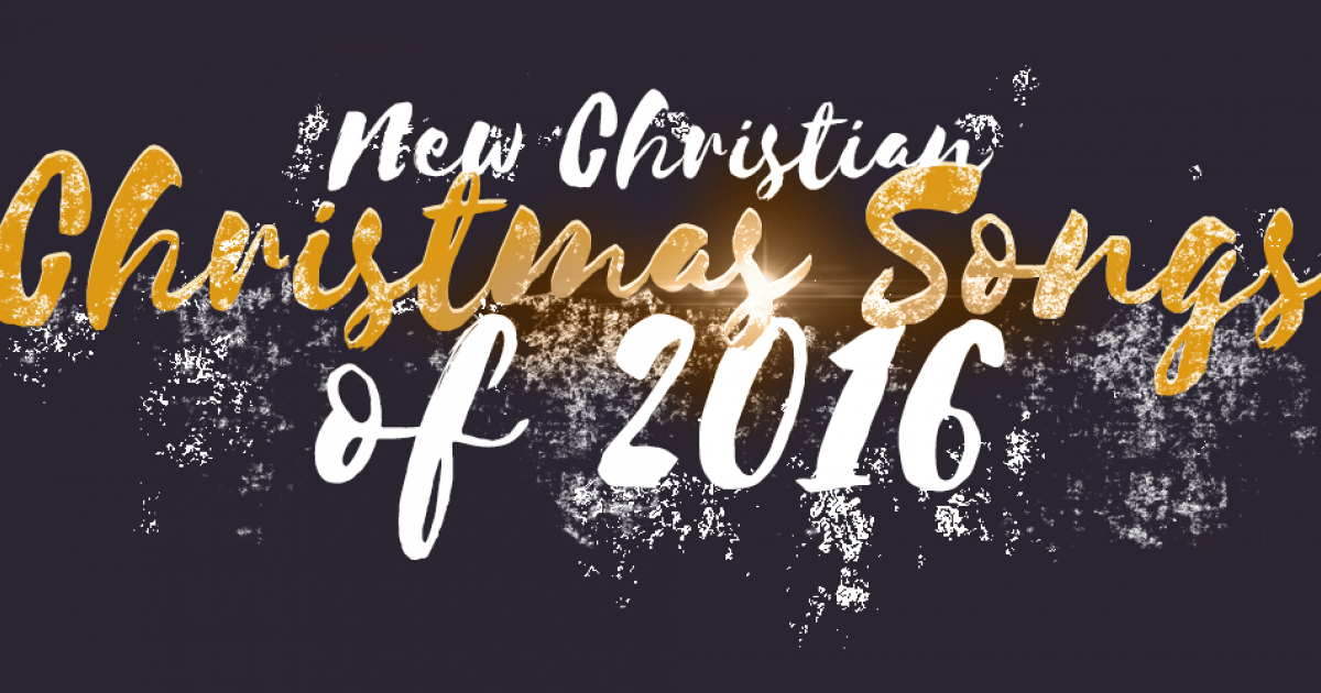 new christian christmas songs of 2016